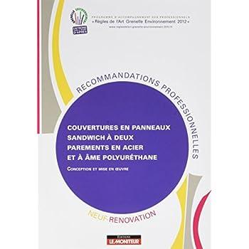 Couvertures en panneaux sandwich à deux parements en acier et à âme polyuréthane: Neuf et rénovation - Conception et mise en oeuvre