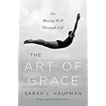 The Art of Grace – On Moving Well Through Life