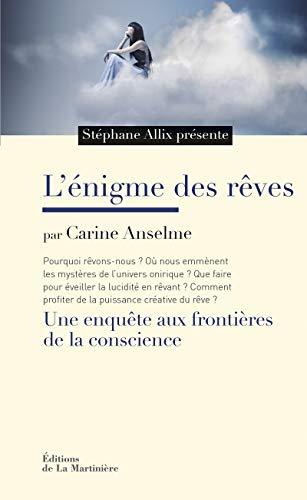 L'Enigme des rêves. Une enquête aux frontières de la conscience par Stephane Allix, Carine Anselme