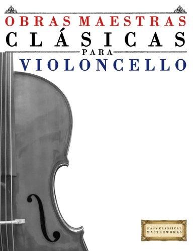 Obras Maestras Clásicas para Violoncello: Piezas fáciles de Bach, Beethoven, Brahms, Handel, Haydn, Mozart, Schubert, Tchaikovsky, Vivaldi y Wagner