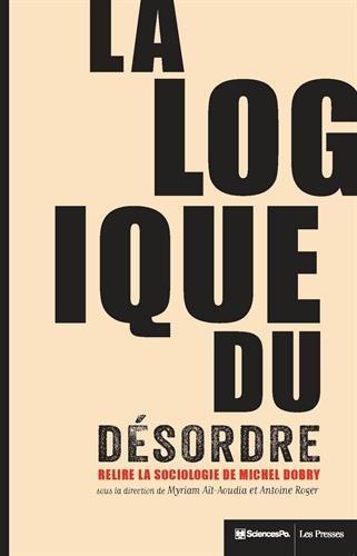 La logique du désordre : Relire la sociologie de Michel Dobry