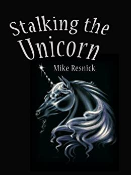 Stalking the Unicorn by [Resnick, Mike]