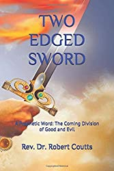 TWO EDGED SWORD: A Prophetic Word: The Coming Division of Good and Evil