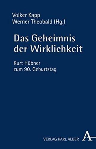 Das Geheimnis der Wirklichkeit: Kurt Hübner zum 90. Geburtstag