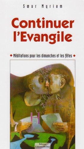 Continuer l'Evangile : Méditations pour dimanches et fêtes par Soeur Myriam