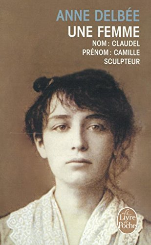 Une Femme (Biography of Camille Claudel) [French Version] par Anne Delbee