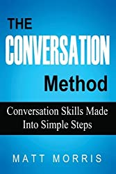 The Conversation Method: Conversation Skills Made Into Simple Steps (Conversation, Small Talk, Storytelling) (Volume 2) by Matt Morris (2014-10-20)