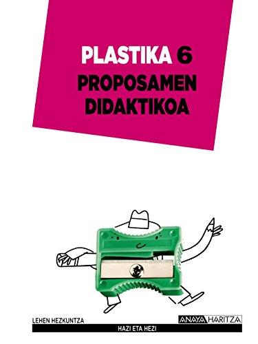Plastika 6. Proposamen didaktikoa. (Hazi eta hezi)