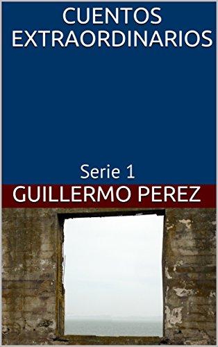 CUENTOS   EXTRAORDINARIOS: Serie 1 por Guillermo Perez
