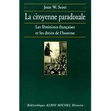 La Citoyenne paradoxale : Les Féministes françaises et les droits de l'Homme