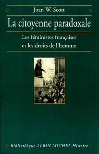 La Citoyenne paradoxale : Les Féministes françaises et les droits de l'Homme par Joan Wallach Scott