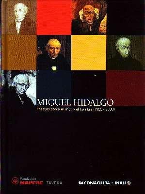 MIGUEL HIDALGO. ENSAYOS SOBRE EL MITO Y EL HOMBRE, 1953-2003