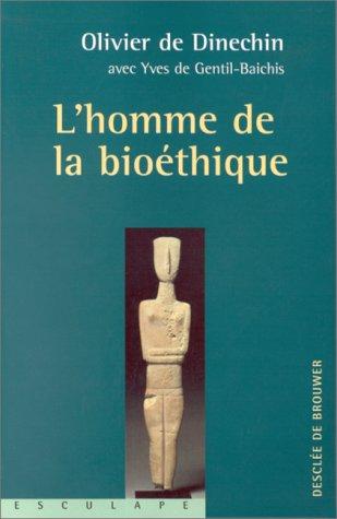 L'Homme de la bioéthique par Olivier de Dinechin