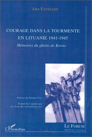 Courage dans la tourmente en Lituanie 1941-1945 - mémoires du ghetto de Kovno