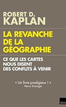 La Revanche de la géographie : Ce que les cartes nous disent des conflits à venir par [Kaplan, Robert D.]