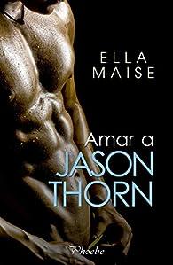 Amar a Jason Thorn par Ella Maise
