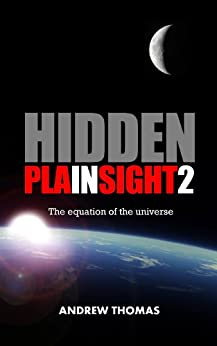 Hidden In Plain Sight 2: The equation of the universe (English Edition) par [Thomas, Andrew]