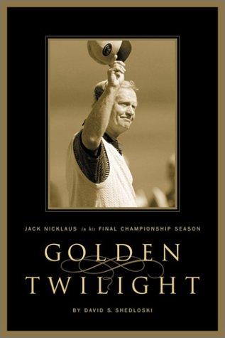 Golden Twilight: Jack Nicklaus in His Final Championship Season por David S. Shedloski