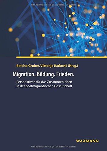 Migration. Bildung. Frieden. Perspektiven für das Zusammenleben in der postmigrantischen Gesellschaft