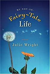 My Not-So-Fairy-Tale Life by Julie Wright (2005-10-01)