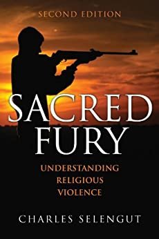 Sacred Fury: Understanding Religious Violence by [Selengut, Charles]