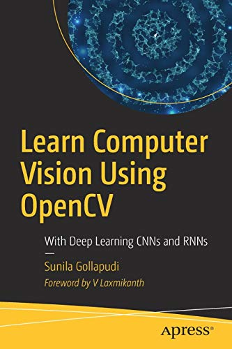 Learn Computer Vision Using OpenCV: With Deep Learning CNNs and RNNs