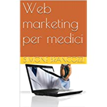 Web marketing per medici (Web marketing per imprenditori e professionisti Vol. 15)