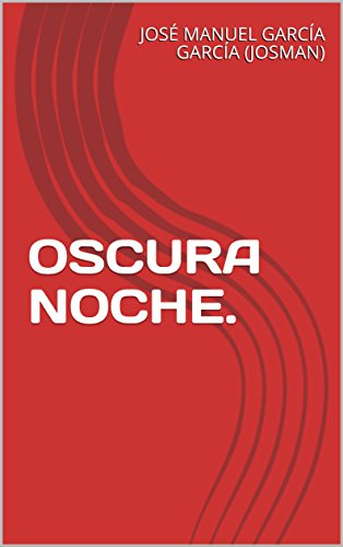 OSCURA NOCHE. por JOSÉ MANUEL GARCÍA GARCÍA (JOSMAN)