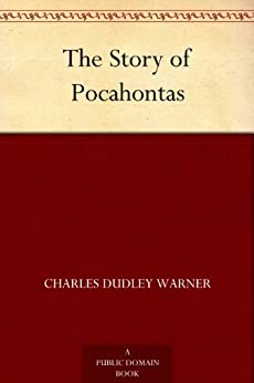 The Story of Pocahontas by [Warner, Charles Dudley]