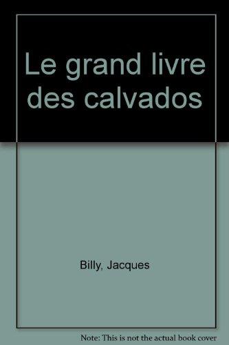 Le grand livre des calvados par Jacques Billy, Christian Drouin