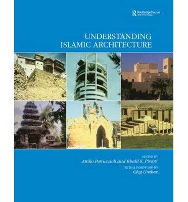 [(Understanding Islamic Architecture)] [ By (author) Anttilio Petruccioli, By (author) Khalil K. Pirani ] [January, 2003]