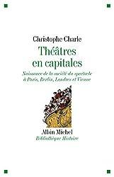 Théâtres en capitales : Naissance de la société du spectacle à Paris, Berlin, Londres et Vienne 1860-1914