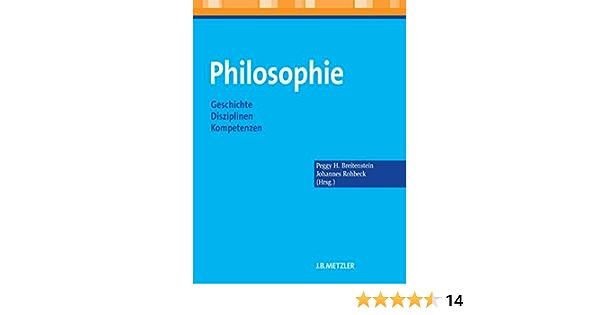 Philosophie Geschichte Disziplinen Kompetenzen Ebook Breitenstein Peggy H Rohbeck Johannes Amazon De Kindle Shop