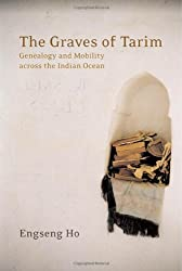 The Graves of Tarim: Genealogy and Mobility Across the Indian Ocean (California World History Library) by Engseng Ho (2006-10-31)