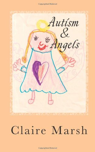 Autism and Angels: Having a child who has Downs Syndrome and Autism, I hope to share factual events to enlighten and enhance lives. With the help of ... healing of Reiki, and the therapy EFT. by Claire Marsh (2013-02-16)