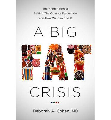 [(A Big Fat Crisis: The Hidden Forces Behind the Obesity Epidemic--and How We Can End it)] [Author: Deborah Cohen] published on (April, 2015)