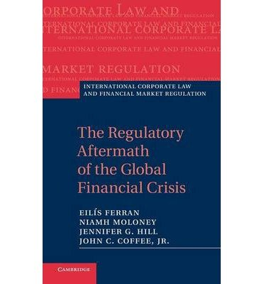 [(The Regulatory Aftermath of the Global Financial Crisis)] [ By (author) Eilis Ferran, By (author) Niamh Moloney, By (author) Jennifer G. Hill, By (author) Jr. John C. Coffee ] [January, 2013]