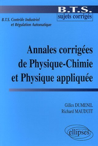 Annales corriges de Physique-Chimie et Physique applique BTS Contrle Industriel et Rgulation Automatique de Gilles Dumenil (5 avril 2006) Broch