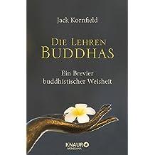 Die Lehren Buddhas: Ein Brevier buddhistischer Weisheit