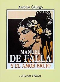 Manuel de Falla y «El amor brujo» (Alianza Música (Am)) por Antonio Gallego Gallego