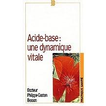 ACIDE-BASE. Une dynamique vitale, manuel pratique d'équilibre acido-basique
