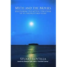 Myth and the Movies: Discovering the Myth Structure of 50 Unforgettable Films