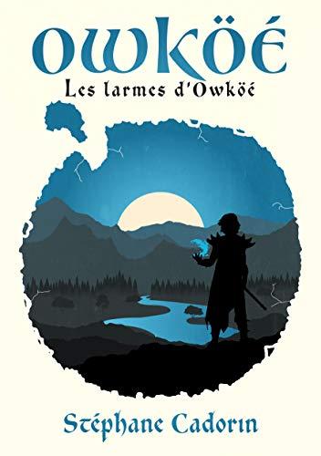Couverture du livre Owköé: Les larmes d'Owköé (Saga d'Owköé t. 1)