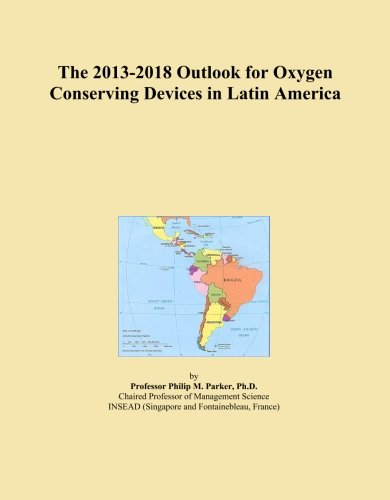 The 2013-2018 Outlook for Oxygen Conserving Devices in Latin America -