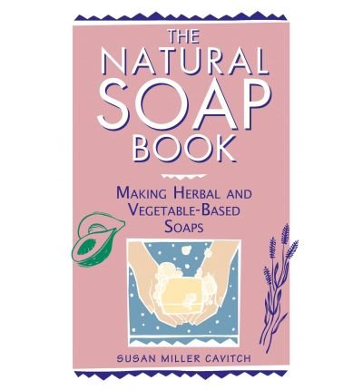 [ THE NATURAL SOAP BOOK MAKING HERBAL AND VEGETABLE-BASED SOAPS BY CAVITCH, SUSAN MILLER](AUTHOR)PAPERBACK