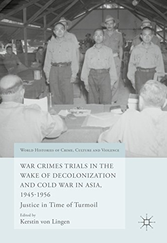 War Crimes Trials in the Wake of Decolonization and Cold War in Asia, 1945-1956: Justice in Time of Turmoil (World Histories of Crime, Culture and Violence) (English Edition)