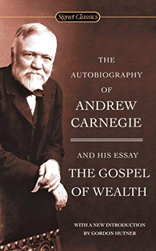 The Autobiography of Andrew Carnegie and the Gospel of Wealth (Signet Classics) by Andrew Carnegie (2006-11-07)