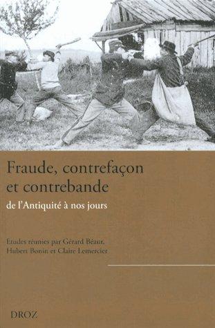 Fraude, contrefaon et contrebande de l'Antiquit  nos jours
