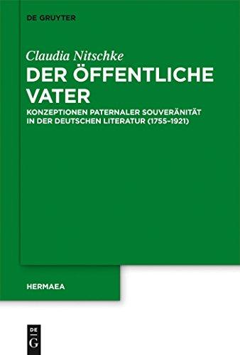 Der öffentliche Vater: Konzeptionen paternaler Souveränität in der deutschen Literatur (1755-1921) (Hermaea. Neue Folge 130) 1500 Nit