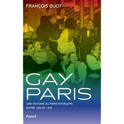 Gay Paris : Une histoire du Paris interlope entre 1900 et 1940 (Divers Histoire)